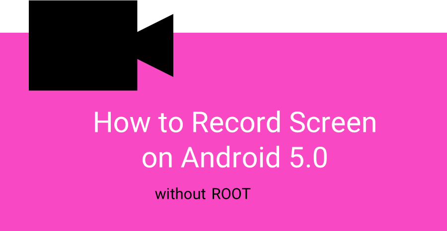 How to record screen in android 5.0 lollipop - best screen recording tools